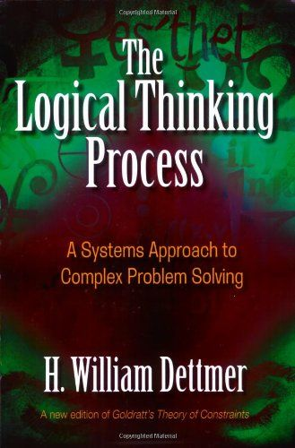 The Logical Thinking Process: A Systems Approach to Complex Problem Solving by H. William Dettmer http://www.amazon.com/dp/0873897234/ref=cm_sw_r_pi_dp_U3EHub1WY3AAK