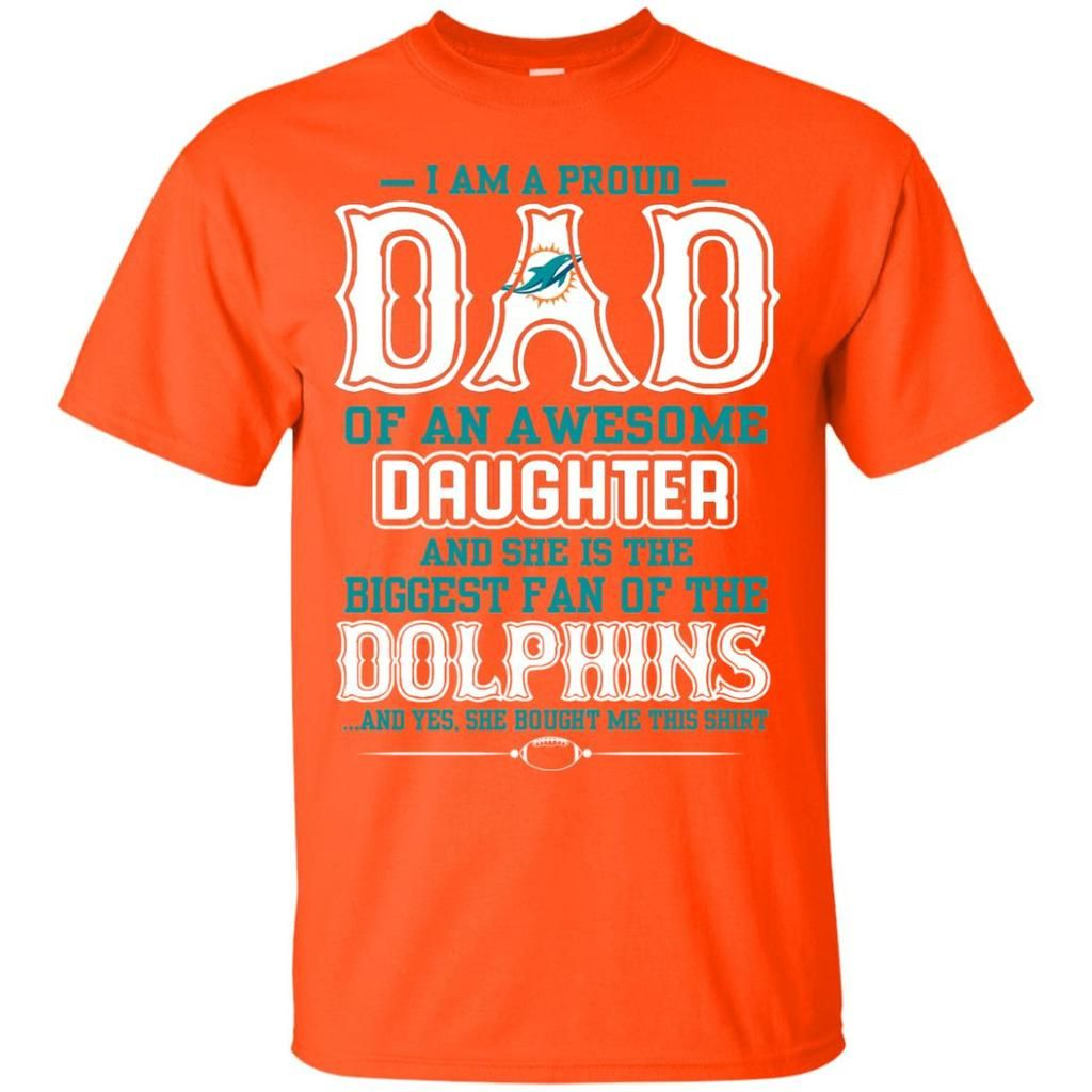 brand new 6665f 8914e Proud Of Dad Of An Awesome Daughter Miami Dolphins T Shirts ...
