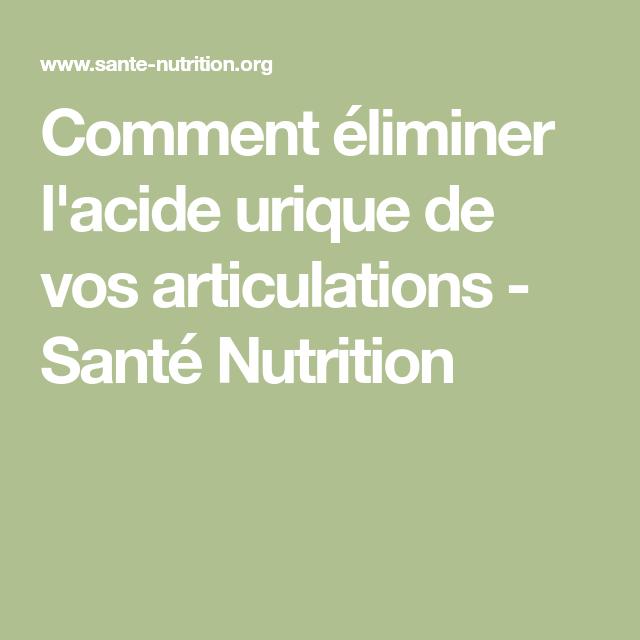 Comment éliminer l'acide urique de vos articulations - Santé Nutrition