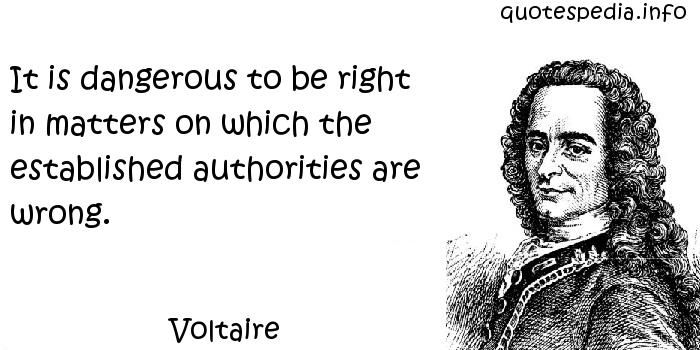 Voltaire Quote On Dangerous To Be Right When Authorities Are Wrong Gorgeous Quotes Voltaire