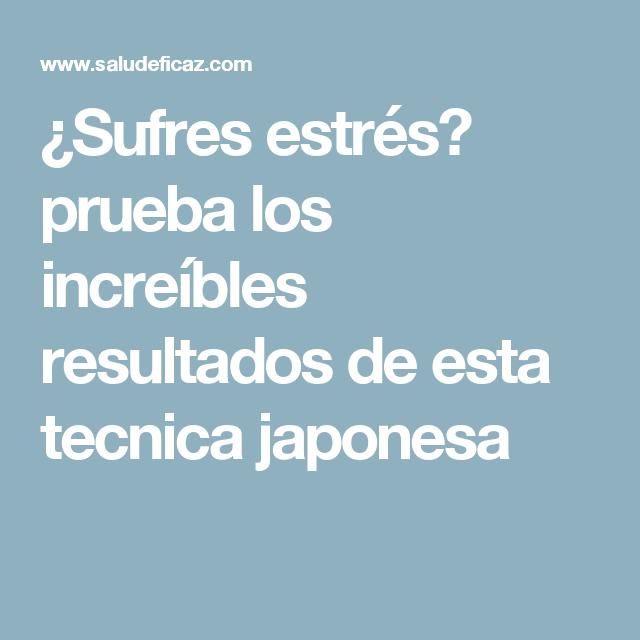 ¿Sufres estrés? prueba los increíbles resultados de esta tecnica japonesa