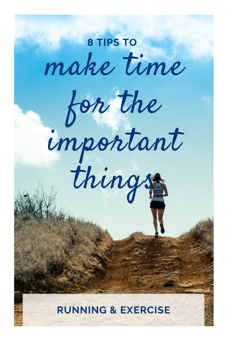 8 tips for making time for the important things in live such as running or any exercise | The advice...