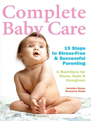 complete baby care 15 steps to stress free successful parenting rh pinterest co uk Senior Care Guide Car Care Guide