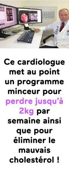 Ce cardiologue met au point un programme minceur pour perdre jusquà 2 kg par semaine ainsi que pour éliminer le mauvais cholestérol !