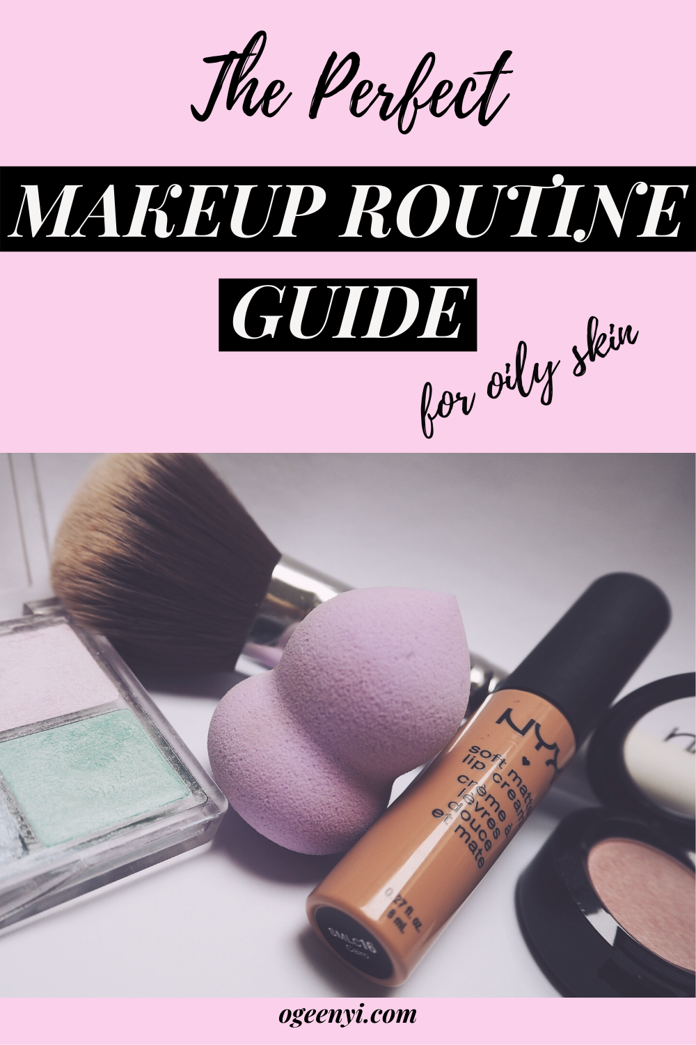 The Perfect Makeup Routine Guide for Oily Skin in 2020