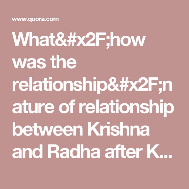 What/how was the relationship/nature of relationship between Krishna