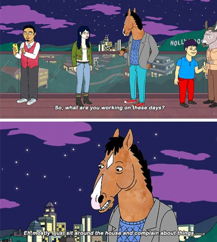 Bojack Well Mostly I Just Sit Around The House And Complain