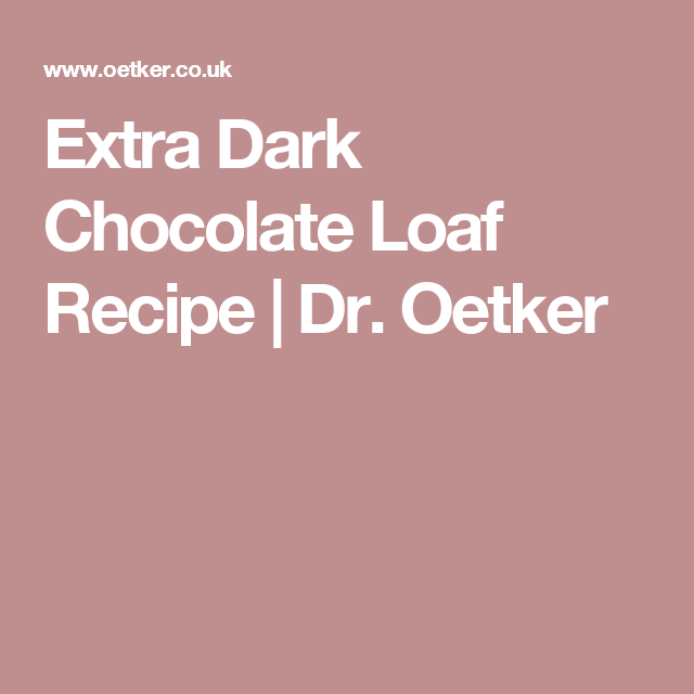 Extra Dark Chocolate Loaf Recipe | Dr. Oetker