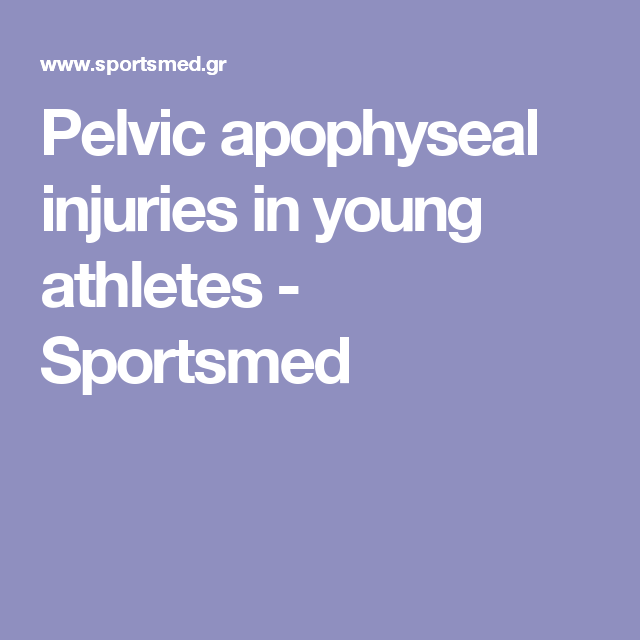 Pelvic apophyseal injuries in young athletes - Sportsmed