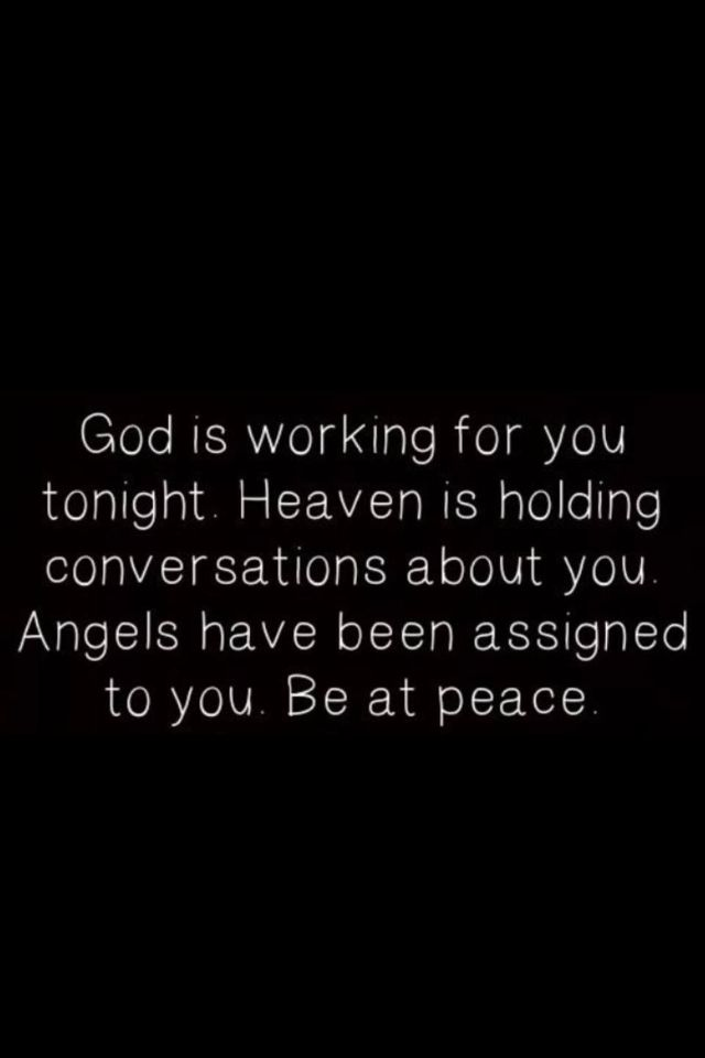 God is working for you tonight Heaven is holding