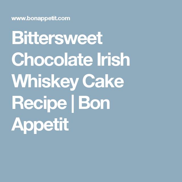 Bittersweet Chocolate Irish Whiskey Cake Recipe | Bon Appetit