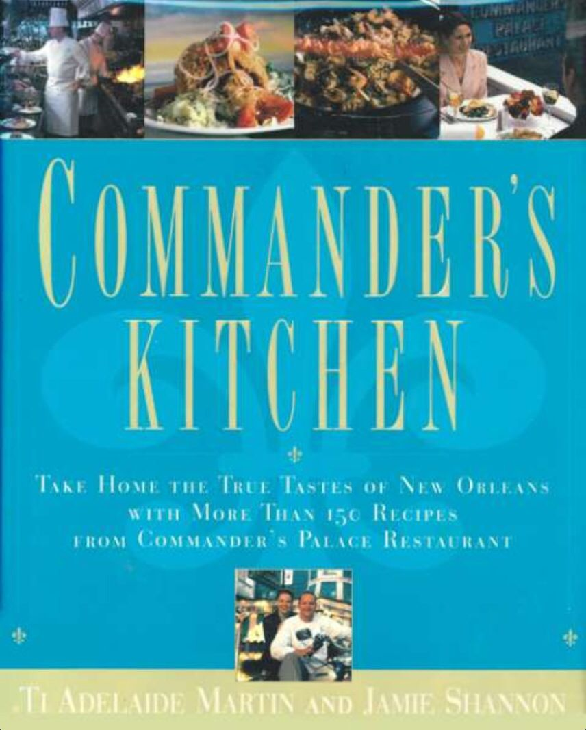Commander\'s Kitchen: 150 Recipes From Commander\'s Palace Restaurant ...