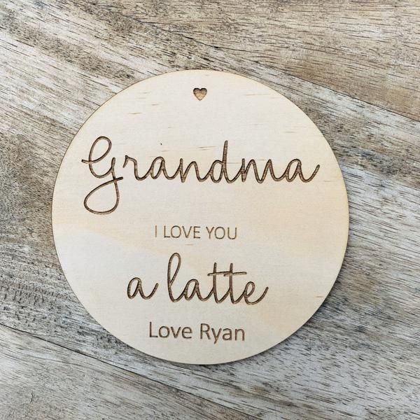 Grandma i love you a latte personalised coaster mother's day gift 10cm round wooden coaster timber coaster10cm roundengraved timber if you're looking for a bespoke gift, personalising it makes it truly unique, and into something they'll treasure forever.have you ever had an idea or simply can't find what you want? then let's get designing and make a personalised cake topper together! from the quirky to unusual, sugar boo are here to help you with your one of a kind cake decoration!top off your c