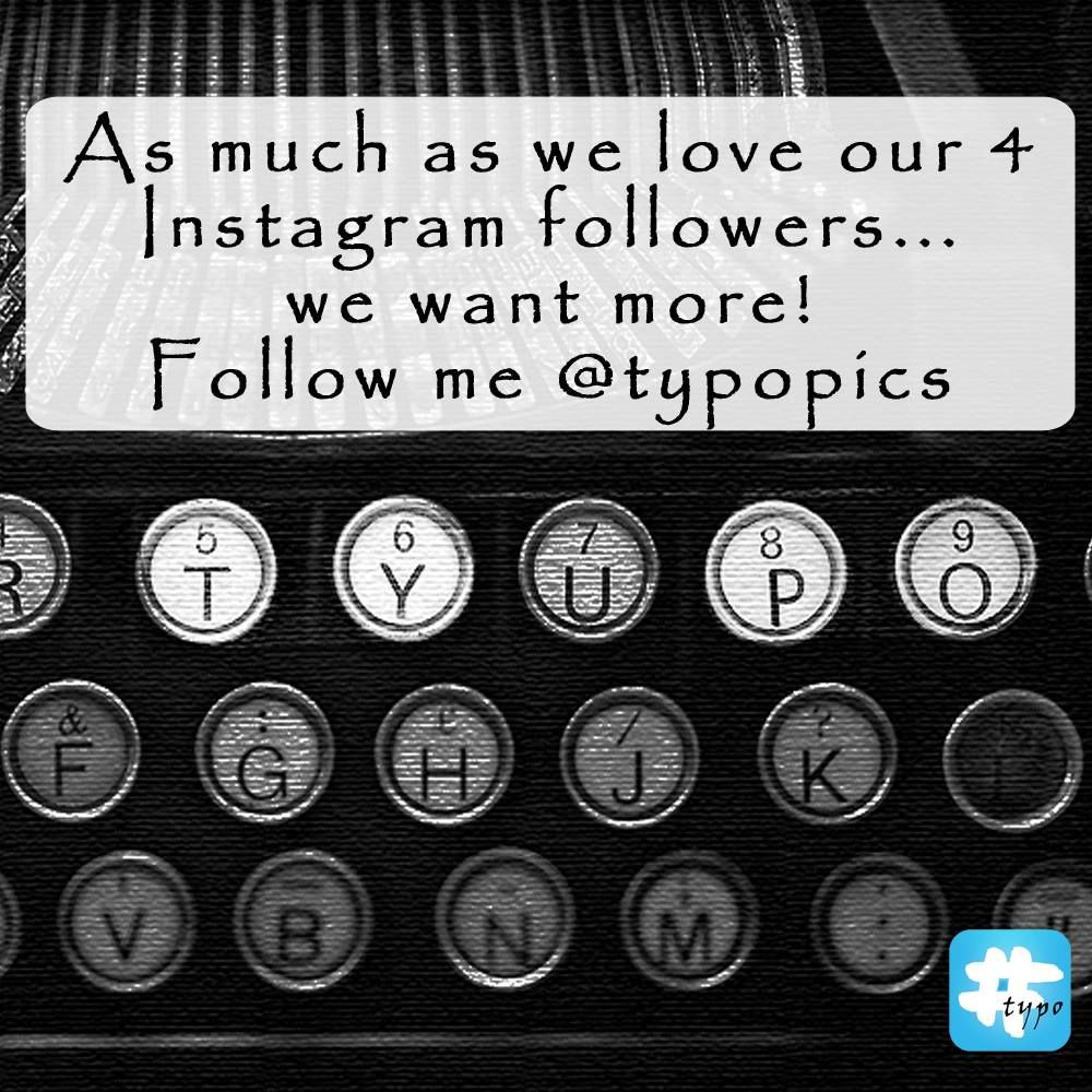 We're up to 15 followers since I made this, call it a #typo if you want  #Followme on #Instagram @Tiki Bedi Typo!