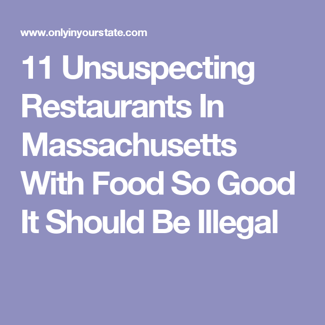 11 Unsuspecting Restaurants In Massachusetts With Food So Good It Should Be Illegal
