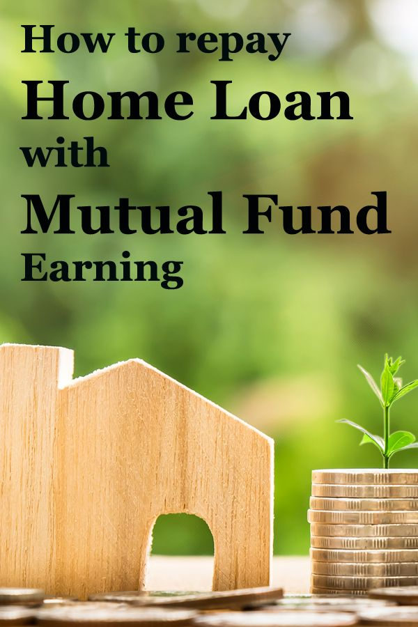 How To Repay Home Loan With Mutual Fund Earning Mutual Fund India Investing Money Investing