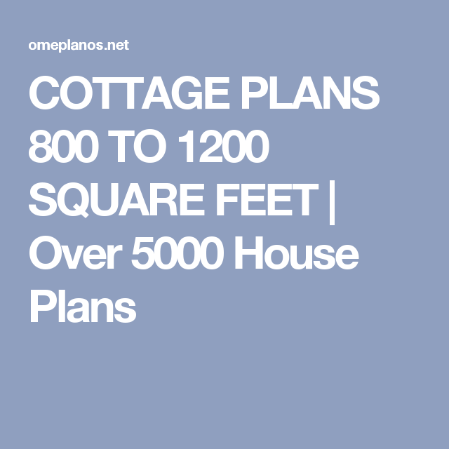 Cottage Plans 800 To 1200 Square Feet Over 5000 House Plans Cottage Plan House Plans How To Plan