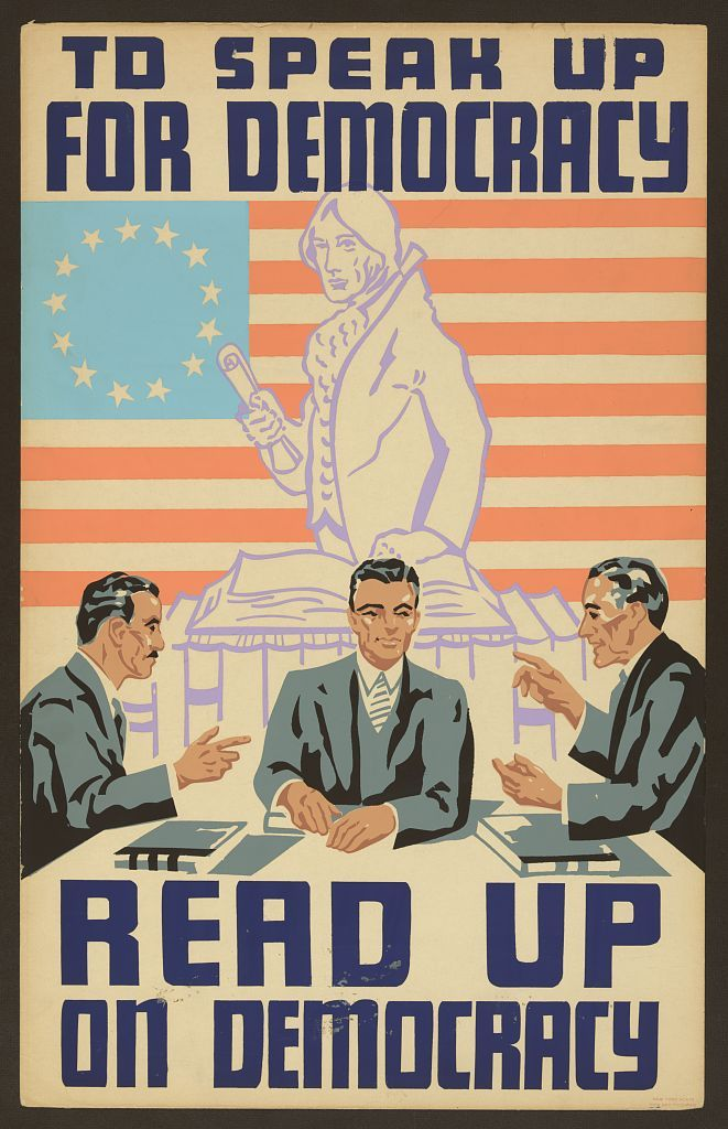 To speak up for democracy, read up on democracy Poster showing three men conversing at a table with books, with an American flag and founding father in the background.  Date Created/Published: [between 1935 and 1943]