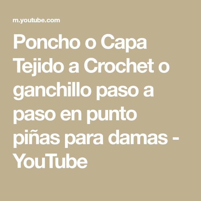 Poncho O Capa Tejido A Crochet O Ganchillo Paso A Paso En Punto Piñas Para Damas Youtube Math Crochet