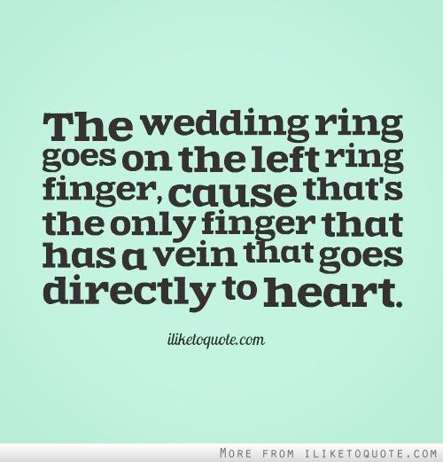The Wedding Ring Goes On Left Finger Cause That S Only