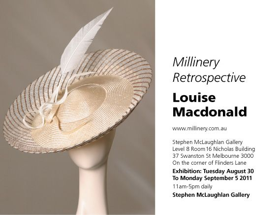 Millinery Retrospective, Louise Macdonald, www.millinery.com.au, Stephen McLaughlan Gallery, Level 8 Room 16 Nicholas Building, 37 Swanston St Melbourne 3000, On the corner of Flinders Lane, Exhibition: Tuesday August 30 to Monday September 5 2011, 11am-5pm daily