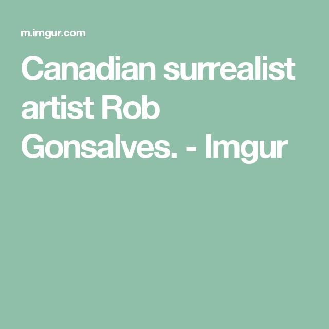 Canadian surrealist artist Rob Gonsalves. - Imgur