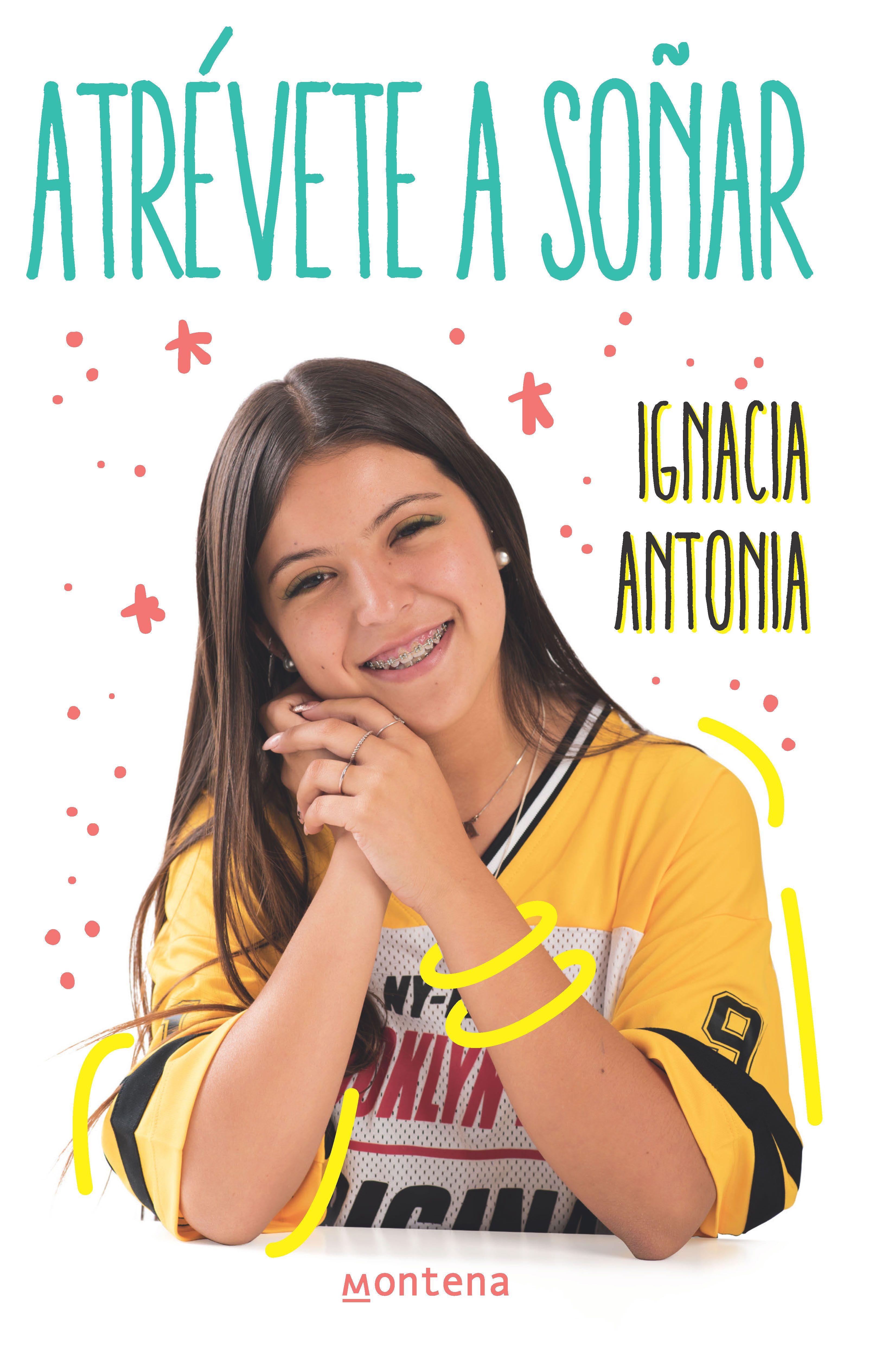 Atrévete A Soñar Ignacia Antonia Libros Para Jovenes Libros Para Leer Juveniles Libros Para Adolescentes