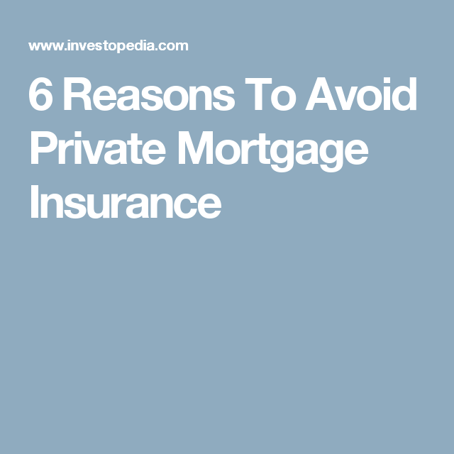 6 Reasons To Avoid Private Mortgage Insurance Private Mortgage