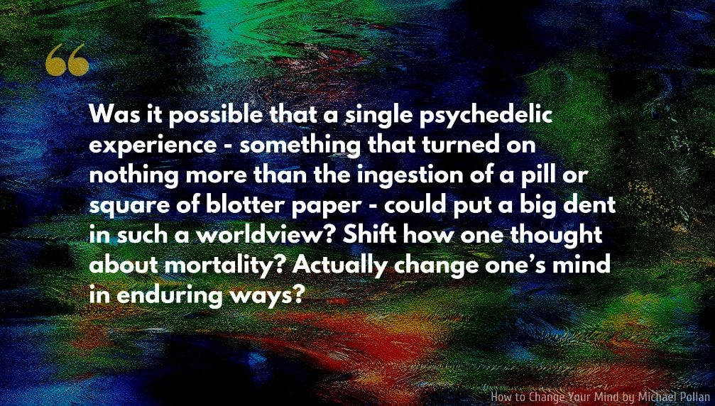 Michael Pollan Quote Was It Possible That A Single Psychedelic Experience Something That Turned On No Experience Quotes Psychedelic Experience Profound Quotes