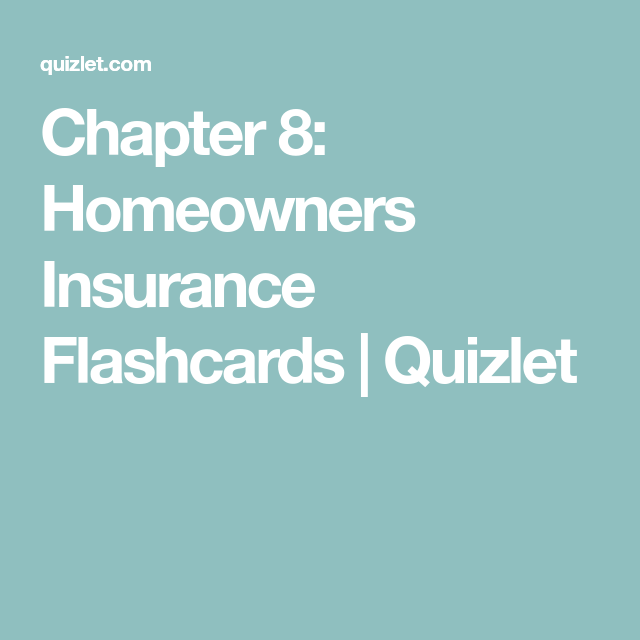 Chapter 8 Homeowners Insurance Flashcards Quizlet Homeowners