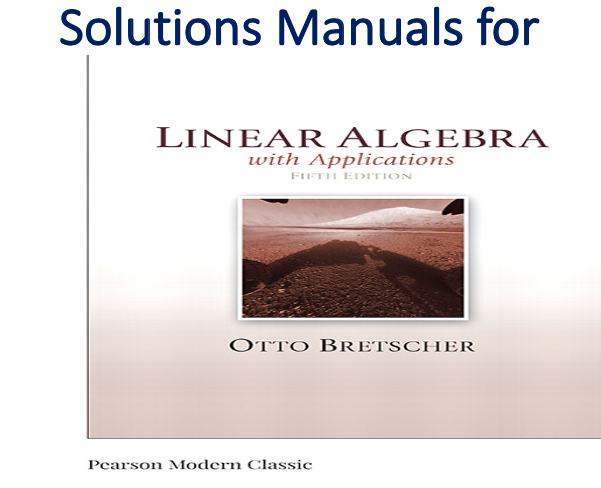 Solutions Manual For Linear Algebra With Applications 5th Edition By Otto Bretscher Algebra Solutions Manual