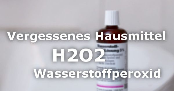 Vergessenes Hausmittel Wasserstoffperoxid 15 Erstaunliche