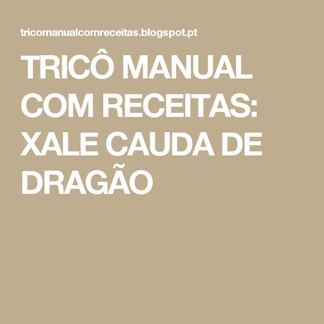 TRICÔ MANUAL COM RECEITAS: XALE CAUDA DE DRAGÃO