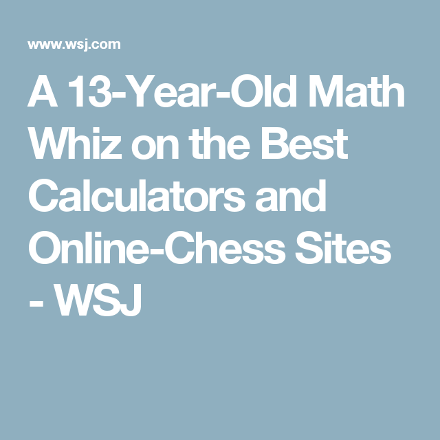 A 13-Year-Old Math Whiz on the Best Calculators and Online-Chess ...