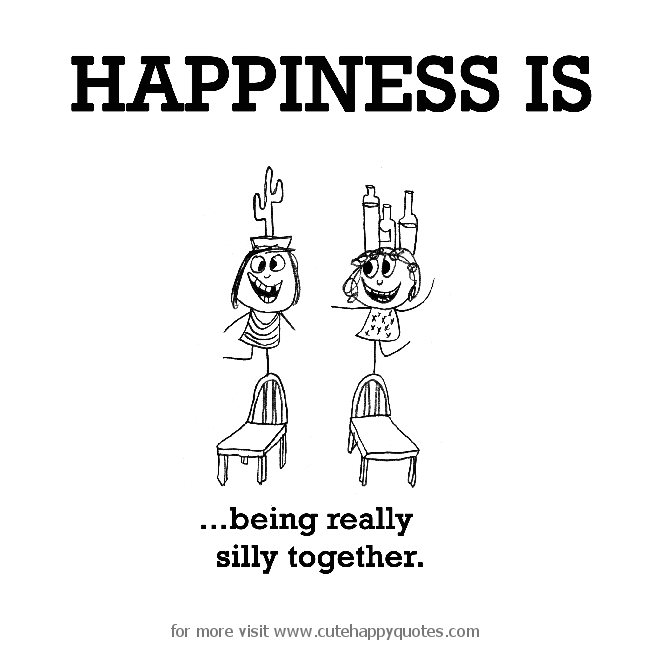 Happiness Is Being Really Silly Together Cute Happy Quotes