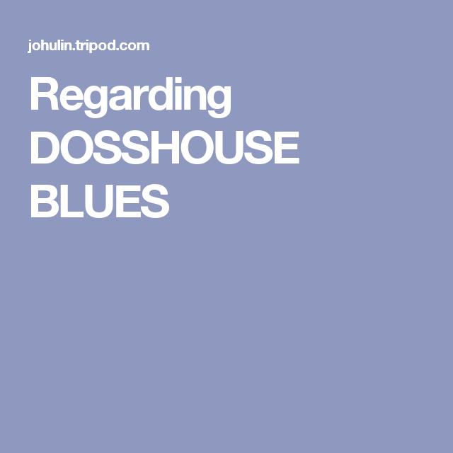 Regarding DOSSHOUSE BLUES