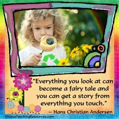 """Hans Christian Andersen:  """"Everything you look at can become a fairy tale and you can get a story from everything you touch.""""  Find 75+ reading quotes here:  http://www.uniqueteachingresources.com/Quotes-About-Reading.html"""