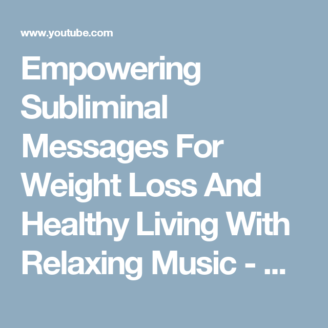 Empowering Subliminal Messages For Weight Loss And Healthy Living With Relaxing Music - YouTube