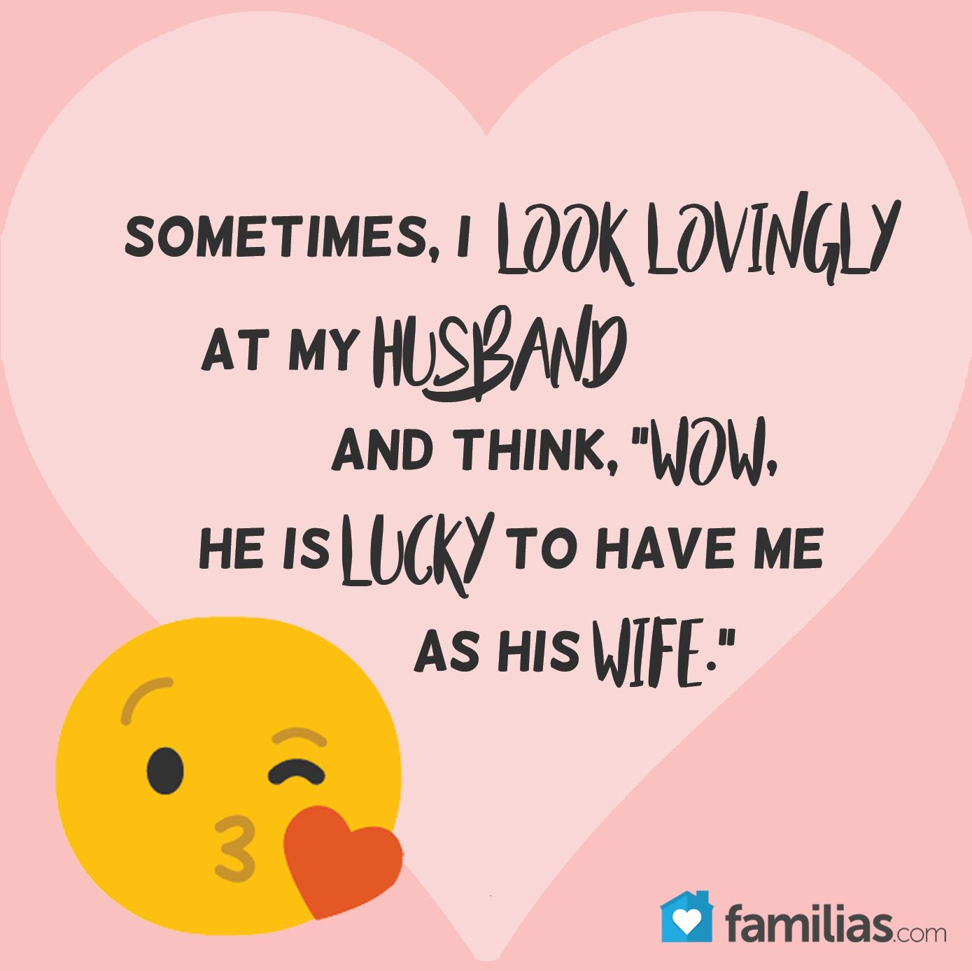 Sometimes I Look Lovingly At My Husband And Think Wow He Is Lucky To Have Me As His Husband Quotes Funny My Husband Quotes Happy Anniversary To My Husband
