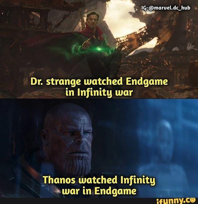 Dr. strange watched Endgame in Infinity war Thanos watched Infinity ~war in Endgame – iFunny :)