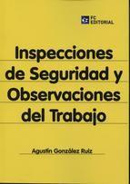 Inspecciones de seguridad y observaciones de trabajo / Agustín González Ruiz.    Fundación Confemetal, 2014