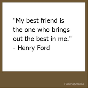 Flooring America Henry Ford Quotes Friends Quotes Love Me Quotes