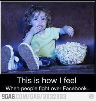 This is how I feel when people fight over Facebook...
