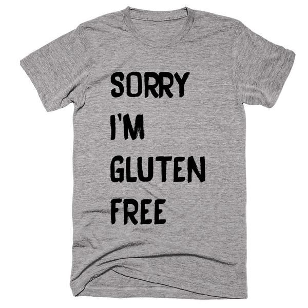 Sorry I'm Gluten Free T-shirt
