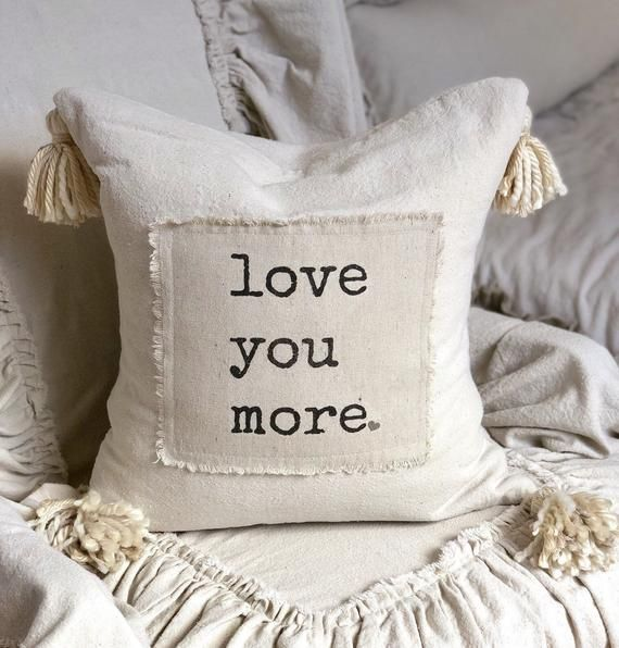 Custom Handmade Pillow Cover with Saying,Love you more,Ivory Rustic pillow with Tassels.Boho pillow,French Country,Farmhouse Bedding, Gift