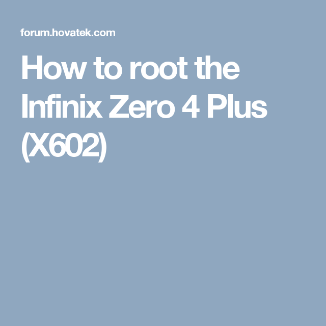 How to root the Infinix Zero 4 Plus (X602) | Hovatek in 2019