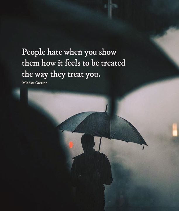 People Hate When You Show Them How It Feels To Be Treated