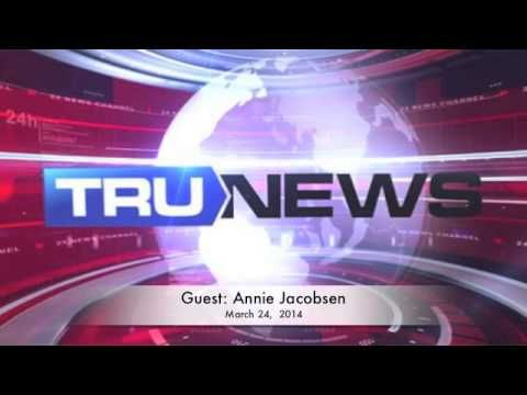 Trunews March 24, 2014   Annie Jacobsen