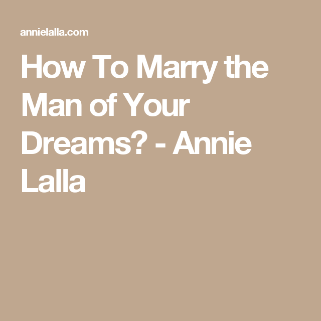 How To Marry the Man of Your Dreams?  - Annie Lalla