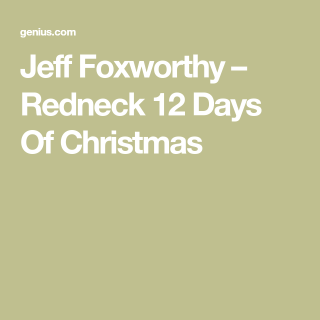 jeff foxworthy redneck 12 days of christmas - 12 Redneck Days Of Christmas Lyrics